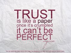 Trust is like a paper once... it's crumpled it can't be perfect again...