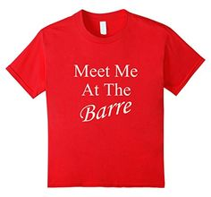 Meet Me At The Barre -Great looking men's, women's, and kid's tee shirts available at Spuzzo Tee Shirts on Amazon and at SpuzzoTeeShirts.com http://www.amazon.com/dp/B019UL4RZS/ref=cm_sw_r_pi_dp_70CGwb0P5A7WX
