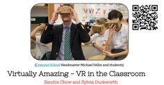 1 Sandra Chow and Sylvia Duckworth Virtually Amazing - VR in the Classroom bit.ly/VRintheClass Sandra Chow | Sylvia Duckworth (Crescent School Headmaster Michael Fellin and students)