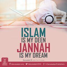 Islam is my Deen, Jannah is my Dream.   #InShaALLAH #IslamicQuotes