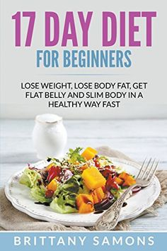 """You have probably stumbled upon 17 Day Diet and wondered, """"What is this? A 17  Day Diet? I can do 17 days, that's easy!"""" The diet is a healthy and easy  way."""