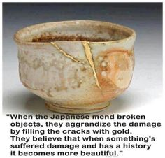 """Kintsugi """"When the Japanese mend broken objects they aggrandize the damage by filling the cracks with gold, because they believe that when something's suffered damage and has a history it becomes more beautiful. Wabi Sabi, Kintsugi, Carillons Diy, Chawan, Akita, Japanese Art, Japanese Pottery, Japanese Culture, Japanese Style"""