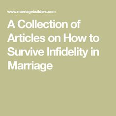 A Collection of Articles on How to Survive Infidelity in Marriage