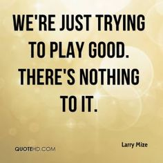 larry-mize-quote-were-just-trying-to-play-good-theres-nothing-to-it