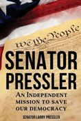 Senator Pressler : an Independent Mission to Save Our Democracy  Senator Larry Pressler #DOEBibliography