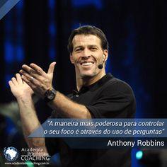 """A maneira mais poderosa para controlar o seu foco é através do uso de perguntas"""" - Anthony Robbins"""