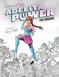 El cómic de la youtuber más desternillante de España: Adelita Power se convierte en la superheroína más pardilla y cezy del universo. http://rabel.jcyl.es/cgi-bin/abnetopac?SUBC=BPBU&ACC=DOSEARCH&xsqf99=1862573