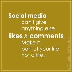 Social media can not give anything else likes and comment. Make it part of your life not a life #CharitarthQuotes