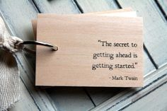 """The secret to getting ahead is getting started."" - Mark Twain"