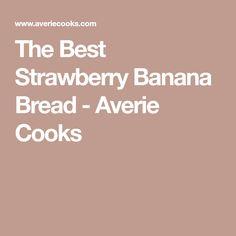 The Best Strawberry Banana Bread - Averie Cooks