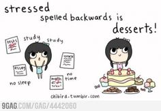 that must be why i like desserts so much, because i stress myself out so much. haha.