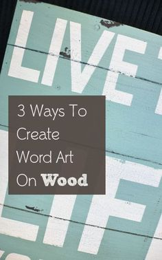 3+Ways+to+Create+Word+Art+On+Wood