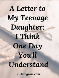 Parenting teens and raising teenagers - A Letter to My Teenage Daughter: I Think One Day You'll Understand - Girls To Grow Letter To Daughter, Mother Daughter Quotes, Dear Daughter, Mother Quotes, Daughter Growing Up Quotes, Mom Quotes To Daughter, Mother Daughter Activities, Mother Family, Raising Daughters