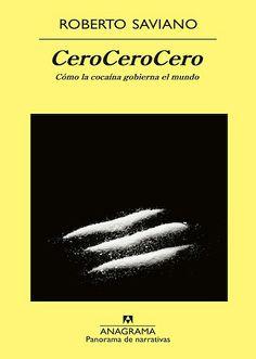 """CeroCeroCero / Roberto Saviano: """"Mira la cocaína: verás polvo. Mira a través de la cocaína: verás el mundo. Escribir sobre la cocaína en palabras del autor es como consumirla. Cada vez quieres más noticias, más información, y las que encuentras son suculentas, ya no puedes prescindir de ellas... Cuanto más desciendo en los círculos blanqueados de la coca, más me percato de que la gente no sabe ..."""""""