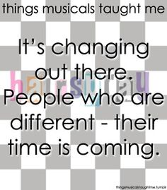 Things That Musicals Taught Me: People who are different, their time is coming