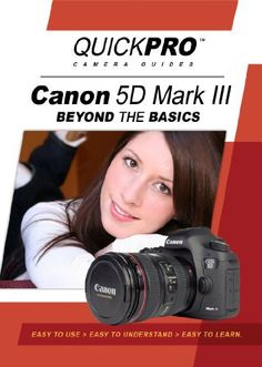 Canon 5D Mark III Beyond the Basics Guide by QuickPro