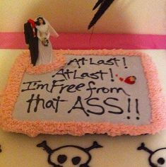 Cakes Are a Thing, and They Are Hilarious! Divorce Cakes Are a Thing, And They Are Hilarious! - At last! At last! I'm free from that Ass!Divorce Cakes Are a Thing, And They Are Hilarious! - At last! At last! I'm free from that Ass!