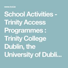 School Activities - Trinity Access Programmes : Trinity College Dublin, the University of Dublin, Ireland