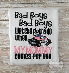 Bad Boys Bad Boys Whatcha Gonna Do When My Mommy Comes for You embroidered shirt or onesie