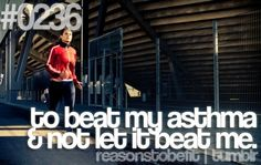 Reasons To Be Fit! I have asthma and this is my goal! @Chelsea Rose Danielle