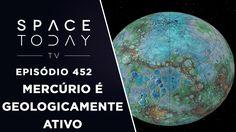Mercúrio É Um Planeta Ativo Geologicamente - Space Today TV Ep. 452