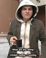 Gerard Way | - What are you doint? - Drinking cofee, freezing.
