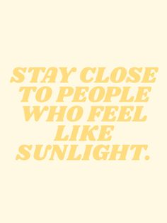 stay close to people who feel like sunshine Art Print by type angel - X-Small How I Feel, Feel Like, Feel Good, Positive Words, Positive Vibes, Positive Quotes, Cute Quotes, Best Quotes, Lyric Quotes