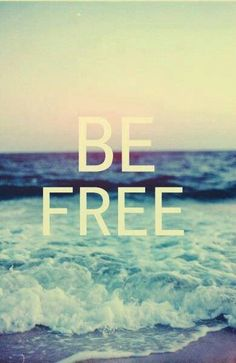 in the ocean, You can . .. .. .. BE free :)