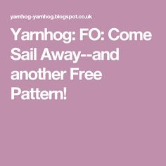 Yarnhog: FO: Come Sail Away--and another Free Pattern!