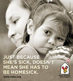 Small change in an RMHC Donation Box at your local McDonald's or Coinstar Kiosk means she doesn't have to be homesick.