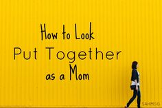 Yoga pants aren't awful attire for moms, but let's look put together as a mom when we have the time with these 4 tips for how to look put together as a mom.
