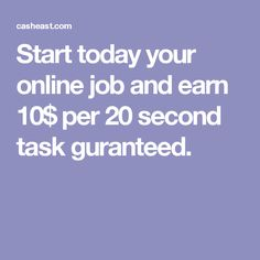 Start today your online job and earn 10$ per 20 second task guranteed.