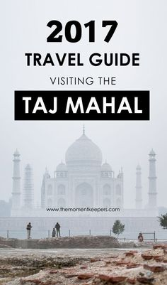 2017 Travel Guide: Visiting the Taj Mahal, Agra India (Photography tips and useful things to remember on your visit) #Travel #TajMahal #Asia #India