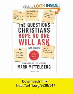 The Questions Christians Hope No One Will Ask (With Answers) (9781414315911) Mark Mittelberg, Lee Strobel , ISBN-10: 1414315910  , ISBN-13: 978-1414315911 ,  , tutorials , pdf , ebook , torrent , downloads , rapidshare , filesonic , hotfile , megaupload , fileserve