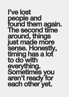 This has held true in the past.  Only time will tell if our paths will cross again. Here's for hoping anyway. In the meantime, I will continue to grow as a better person and learn from my past mistakes.