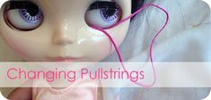 Customizing Blythe dolls - tutorial on changing pullstrings without opening the Blythe doll's head, from BlytheLife.com