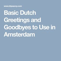 Basic Dutch Greetings and Goodbyes to Use in Amsterdam