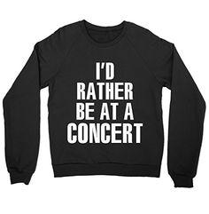 I'd Rather Be At A Concert Shirt Crewneck Sweatshirt FUNK... https://www.amazon.com/dp/B01M09WGA9/ref=cm_sw_r_pi_dp_x_-CdnybN61TW8M