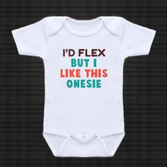 Love it! I'd Flex but.. - cute funny baby onesie, Infant Tee, Toddler T-Shirts baby gift under 20