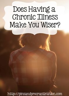 An uplifting little article on living with a chronic illness as a young adult. I've thought a lot about this, too!