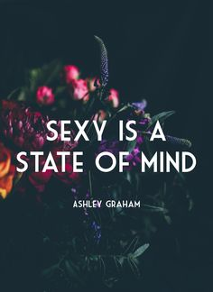 Ashley graham quote. Quotes. Body image. Sexy is a state of mind. https://www.musclesaurus.com