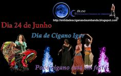 Entidades Ciganas da Umbanda (Clique Aqui) para entrar.: DIA 24 DE JUNHO, DIA DO ESPÍRITO DE CIGANO IGOR