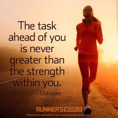 The task ahead of you is never greater than the strength within you.