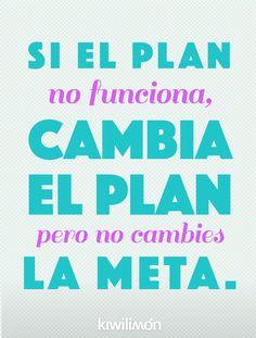 Frase   Quote   kiwifrase   Si el plan no funciona, cambia el plan pero no cambies la meta
