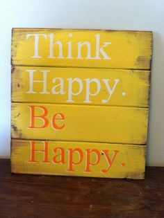 Think Happy Be Happy. 13w x14h handpainted wood by OttCreatives   Visit & Like our Facebook page! https://www.facebook.com/pages/Rustic-Farmhouse-Decor/636679889706127