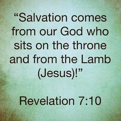 """""""Salvation comes from our God who sits on the throne and from the Lamb (Jesus)!"""" Revelation 7:10 Amen  http://bible.com"""