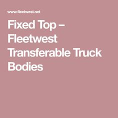 Fixed Top – Fleetwest Transferable Truck Bodies Truck Canopy, Product Offering, Bodies, Web Design, Trucks, Top, Design Web, Truck, Website Designs