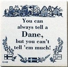 """A unique gift for someone with European roots. This charming quality decorative magnetic tile features the saying: """"You can always tell a Dane, but you can't tell 'em much!"""" - Approximate Dimensions ("""
