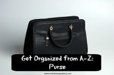 Get Organized from A-Z: Purse. No more digging to the bottom of your purse to find your keys, chapstick, or ID!
