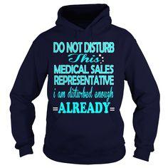 MEDICAL SALES REPRESENTATIVE Do Not Disturb I Am Disturbed Enough Already T-Shirts, Hoodies. VIEW DETAIL ==► https://www.sunfrog.com/LifeStyle/MEDICAL-SALES-REPRESENTATIVE--DISTURB-Navy-Blue-Hoodie.html?id=41382